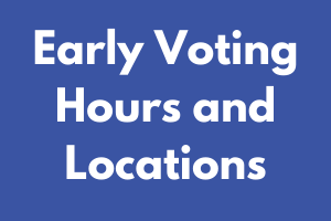 Early Voting Hours and Locations